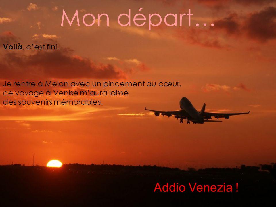 Mon départ… Addio Venezia ! Voilà, c'est fini.