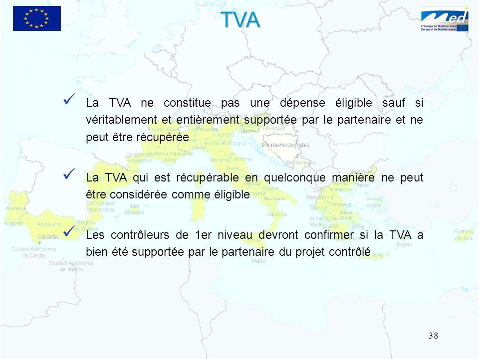 TVA La TVA ne constitue pas une dépense éligible sauf si véritablement et entièrement supportée par le partenaire et ne peut être récupérée.