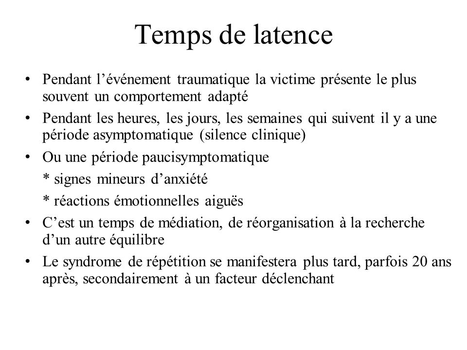 Temps de latence Pendant l'événement traumatique la victime présente le plus souvent un comportement adapté.