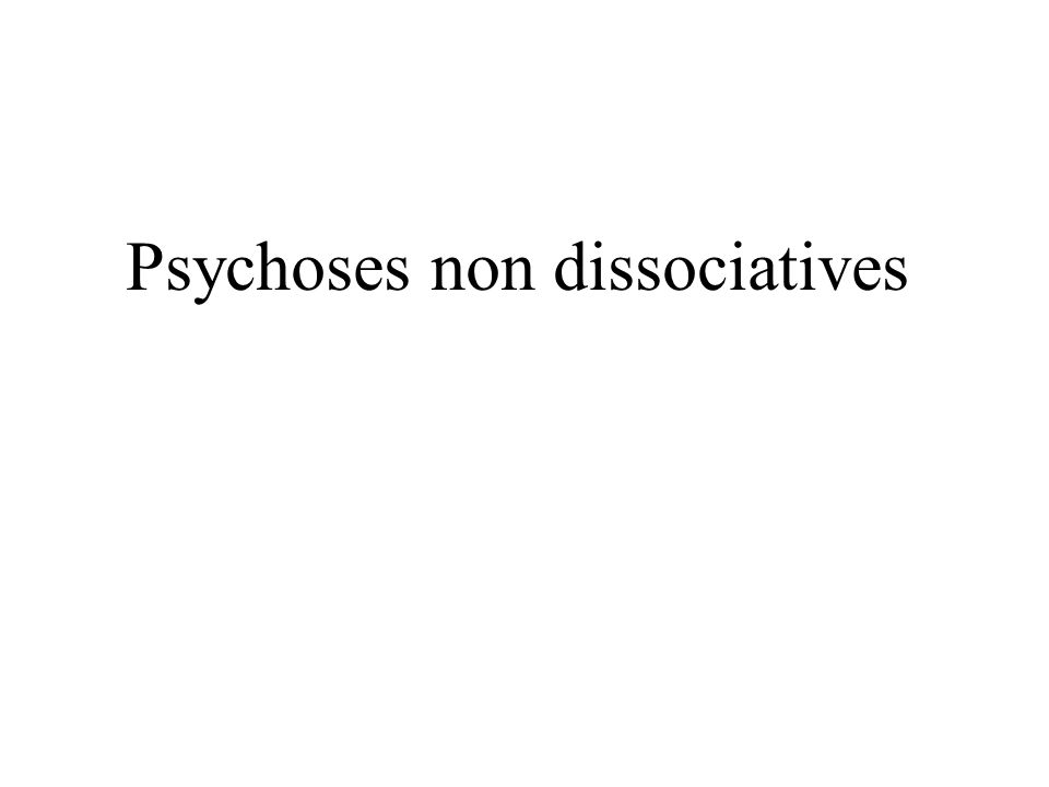 Psychoses non dissociatives