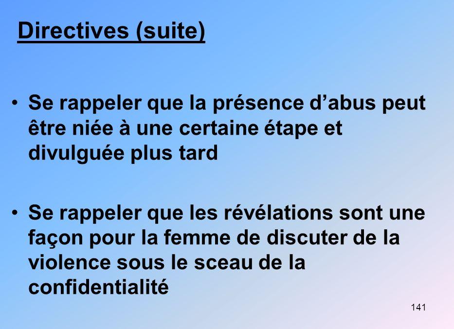 Directives (suite) Se rappeler que la présence d'abus peut être niée à une certaine étape et divulguée plus tard.