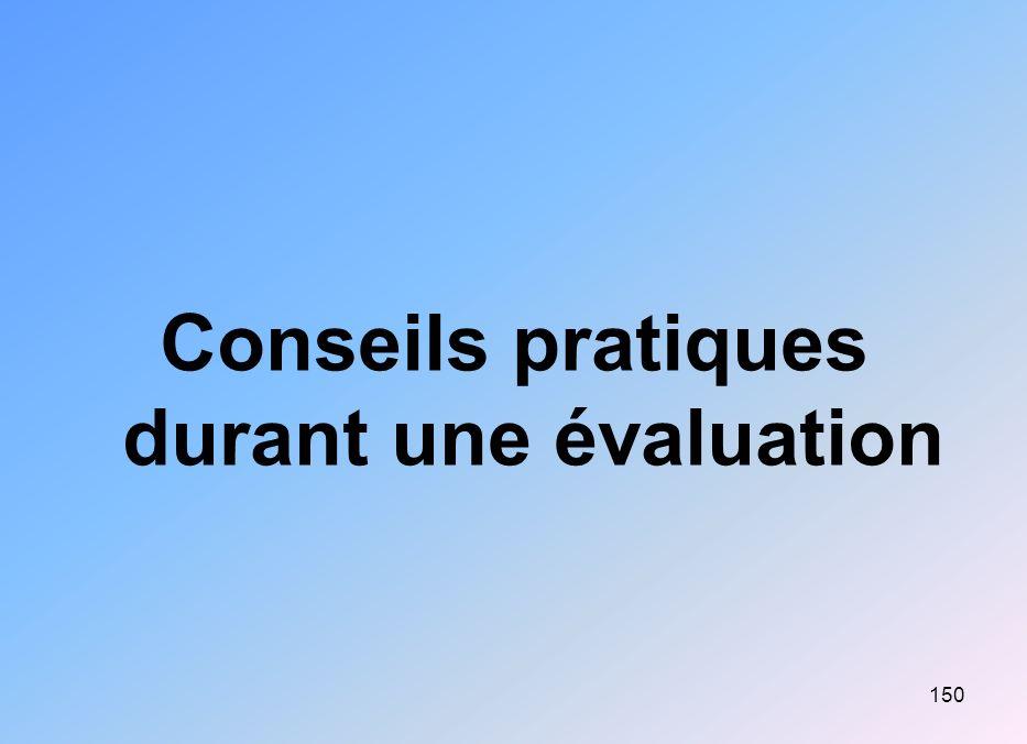 Conseils pratiques durant une évaluation