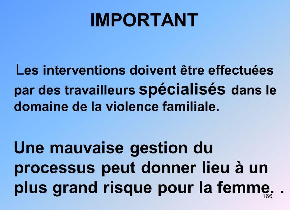 IMPORTANT Les interventions doivent être effectuées par des travailleurs spécialisés dans le domaine de la violence familiale.