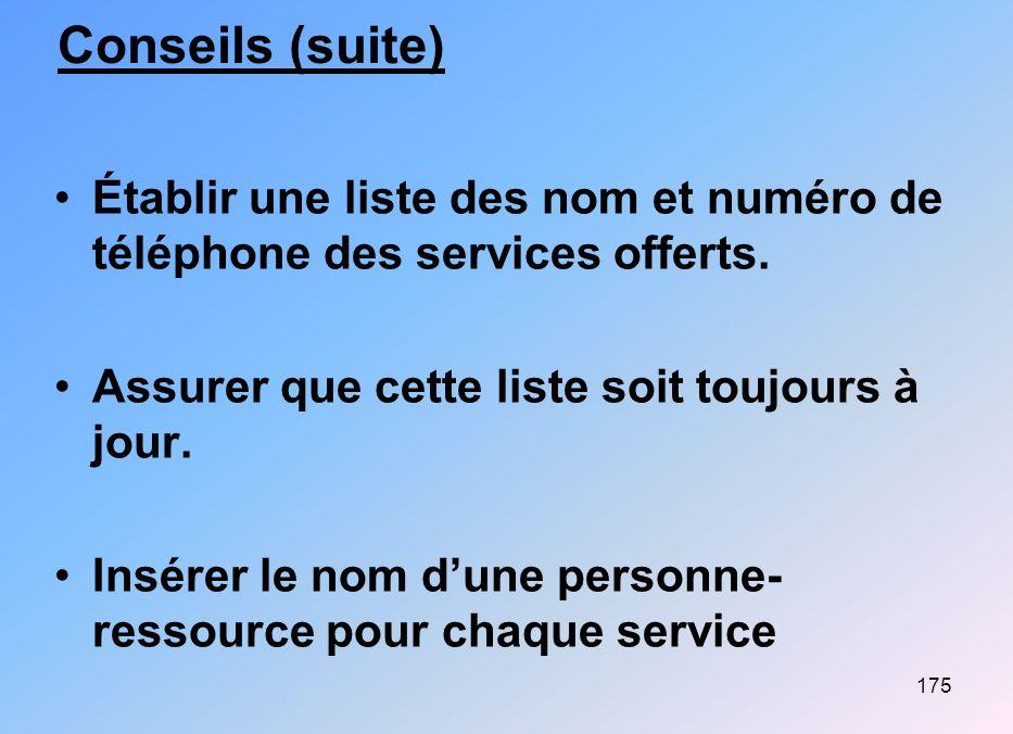 Conseils (suite) Établir une liste des nom et numéro de téléphone des services offerts. Assurer que cette liste soit toujours à jour.