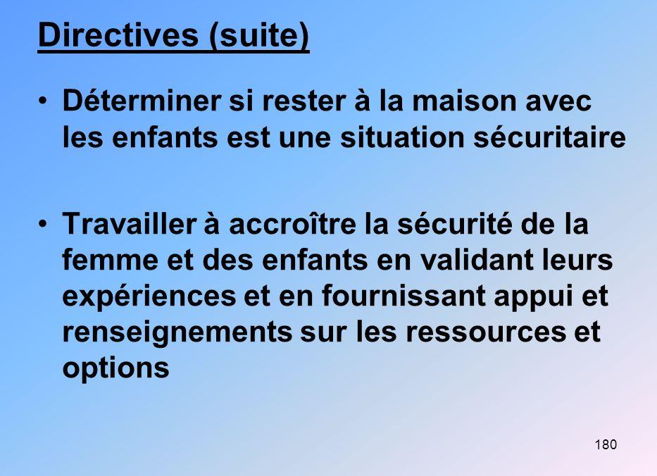Directives (suite) Déterminer si rester à la maison avec les enfants est une situation sécuritaire.
