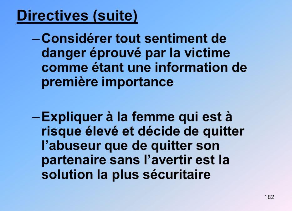Directives (suite) Considérer tout sentiment de danger éprouvé par la victime comme étant une information de première importance.