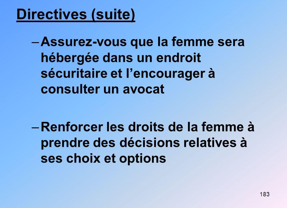 Directives (suite) Assurez-vous que la femme sera hébergée dans un endroit sécuritaire et l'encourager à consulter un avocat.