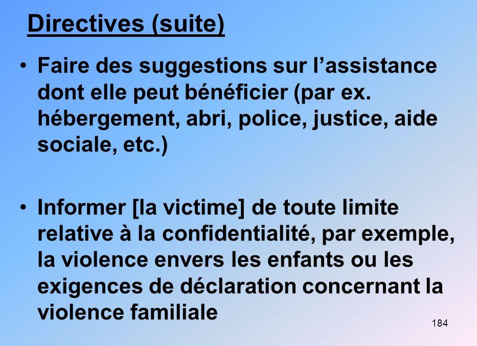 Directives (suite) Faire des suggestions sur l'assistance dont elle peut bénéficier (par ex. hébergement, abri, police, justice, aide sociale, etc.)
