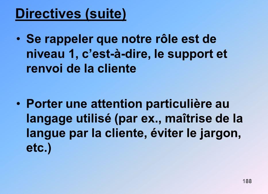Directives (suite) Se rappeler que notre rôle est de niveau 1, c'est-à-dire, le support et renvoi de la cliente.