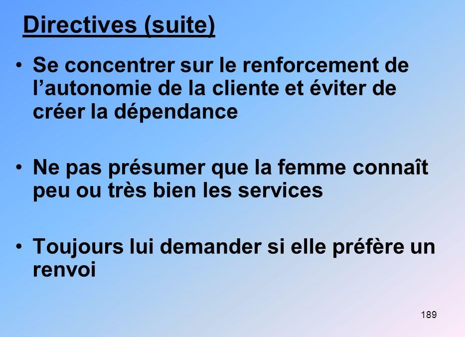 Directives (suite) Se concentrer sur le renforcement de l'autonomie de la cliente et éviter de créer la dépendance.