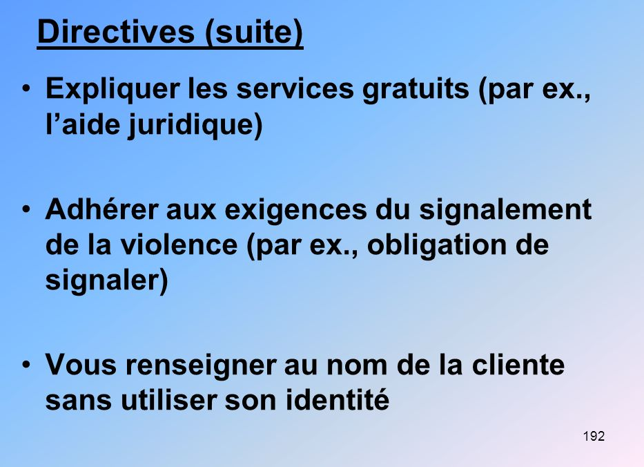 Directives (suite) Expliquer les services gratuits (par ex., l'aide juridique)