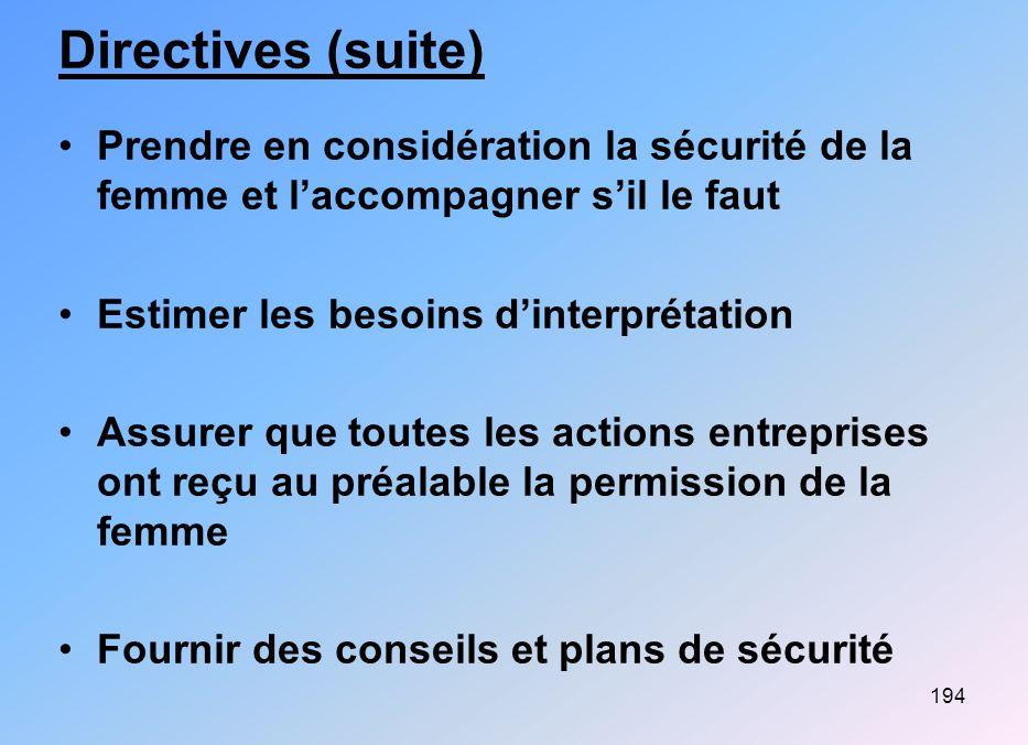Directives (suite) Prendre en considération la sécurité de la femme et l'accompagner s'il le faut. Estimer les besoins d'interprétation.