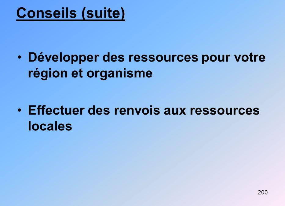 Conseils (suite) Développer des ressources pour votre région et organisme.