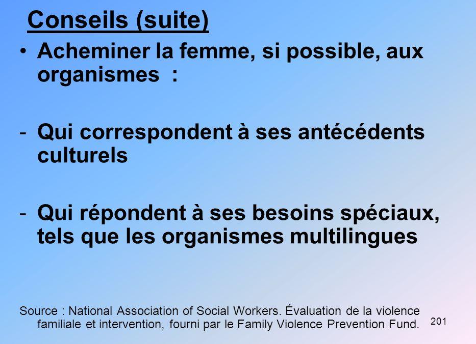 Conseils (suite) Acheminer la femme, si possible, aux organismes :