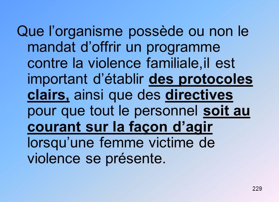 Que l'organisme possède ou non le mandat d'offrir un programme contre la violence familiale,il est important d'établir des protocoles clairs, ainsi que des directives pour que tout le personnel soit au courant sur la façon d'agir lorsqu'une femme victime de violence se présente.