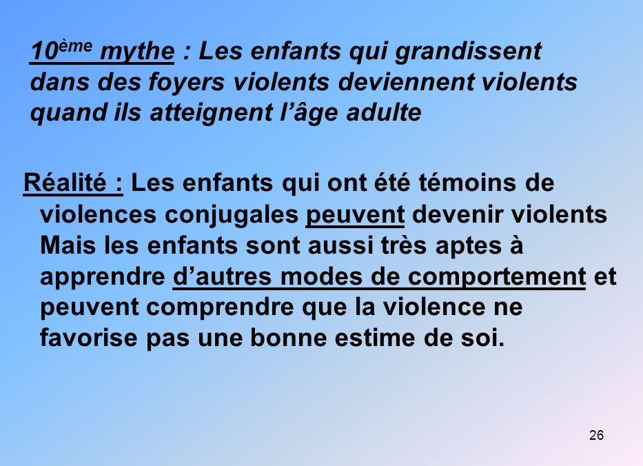 10ème mythe : Les enfants qui grandissent dans des foyers violents deviennent violents quand ils atteignent l'âge adulte