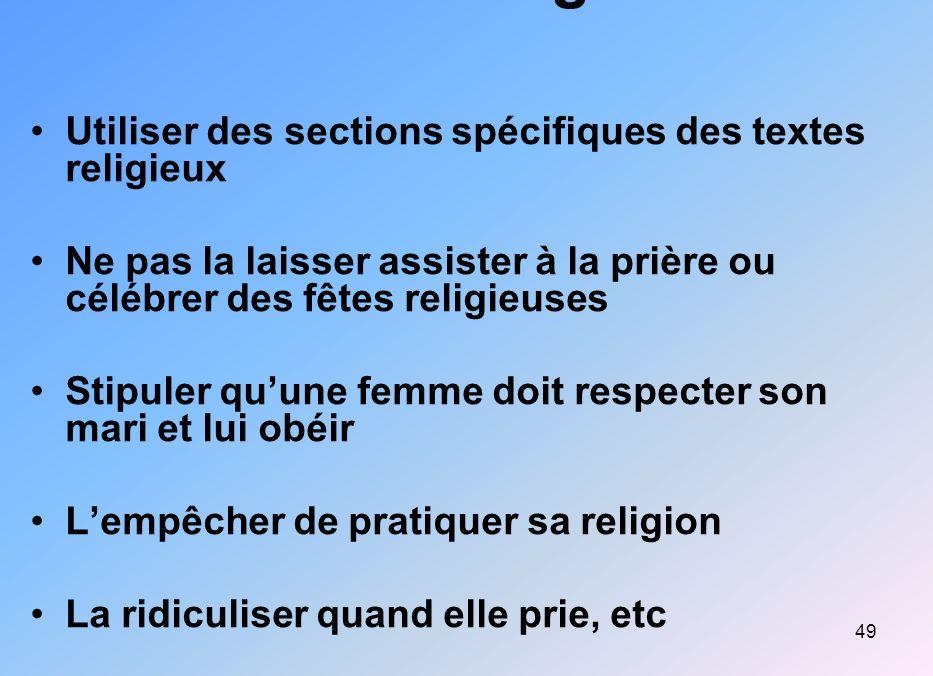 Violence religieuse Utiliser des sections spécifiques des textes religieux. Ne pas la laisser assister à la prière ou célébrer des fêtes religieuses.