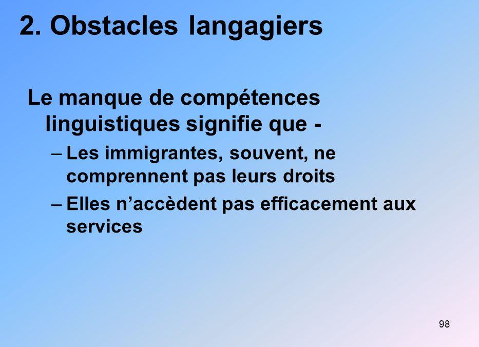 2. Obstacles langagiers Le manque de compétences linguistiques signifie que - Les immigrantes, souvent, ne comprennent pas leurs droits.