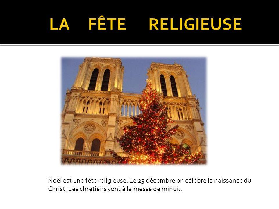 LA FÊTE RELIGIEUSE Noël est une fête religieuse.