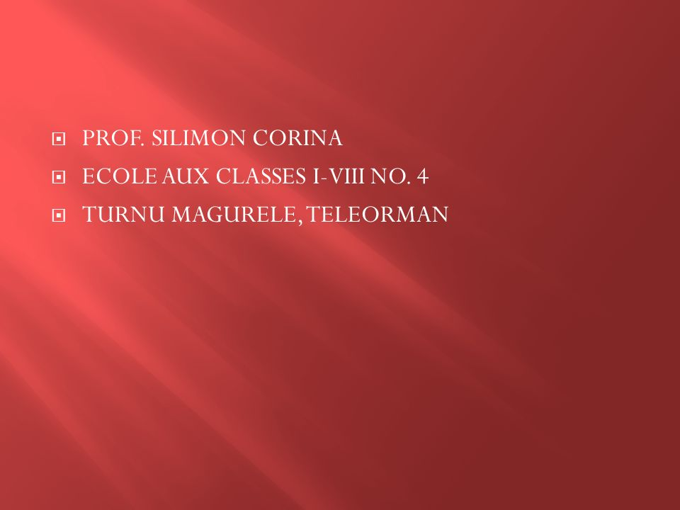 PROF. SILIMON CORINA ECOLE AUX CLASSES I-VIII NO. 4 TURNU MAGURELE, TELEORMAN