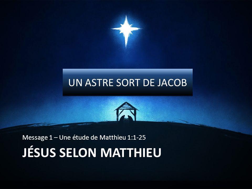 Jésus selon Matthieu UN ASTRE SORT DE JACOB