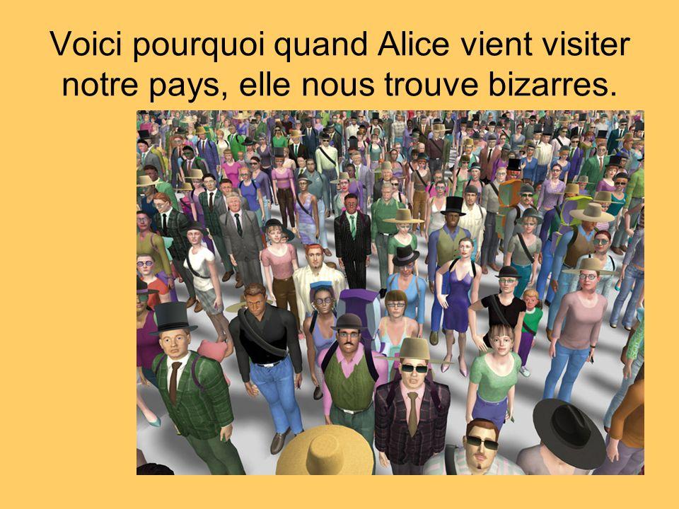 Voici pourquoi quand Alice vient visiter notre pays, elle nous trouve bizarres.