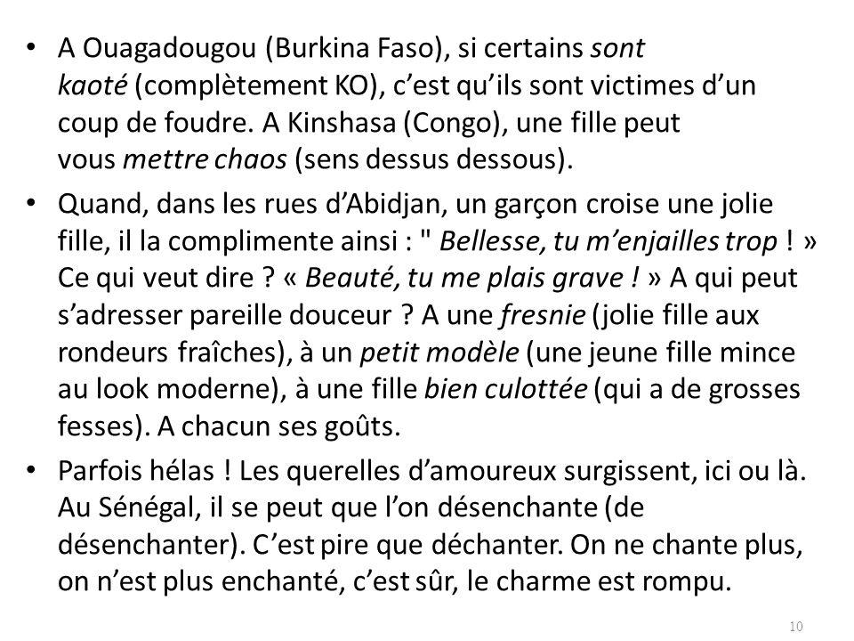 A Ouagadougou (Burkina Faso), si certains sont kaoté (complètement KO), c'est qu'ils sont victimes d'un coup de foudre. A Kinshasa (Congo), une fille peut vous mettre chaos (sens dessus dessous).