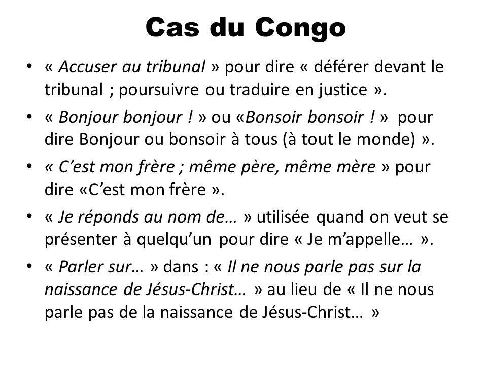 Cas du Congo « Accuser au tribunal » pour dire « déférer devant le tribunal ; poursuivre ou traduire en justice ».