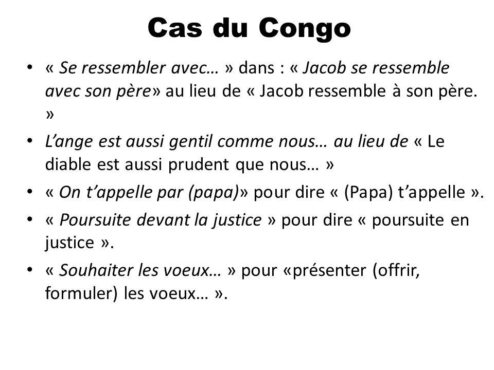 Cas du Congo « Se ressembler avec… » dans : « Jacob se ressemble avec son père» au lieu de « Jacob ressemble à son père. »