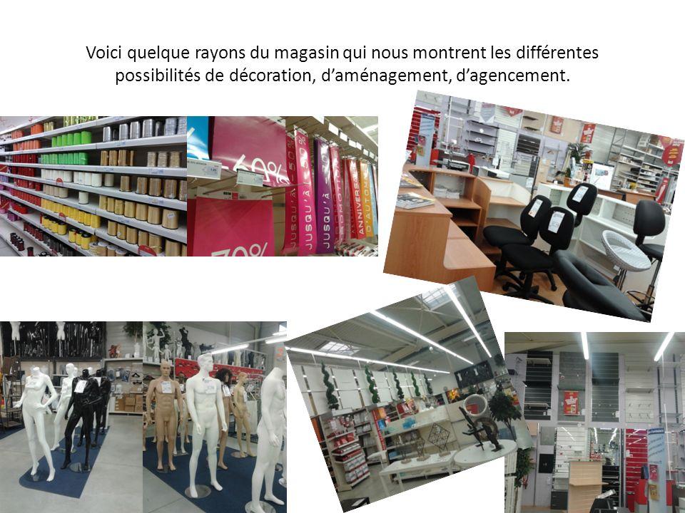 Voici quelque rayons du magasin qui nous montrent les différentes possibilités de décoration, d'aménagement, d'agencement.