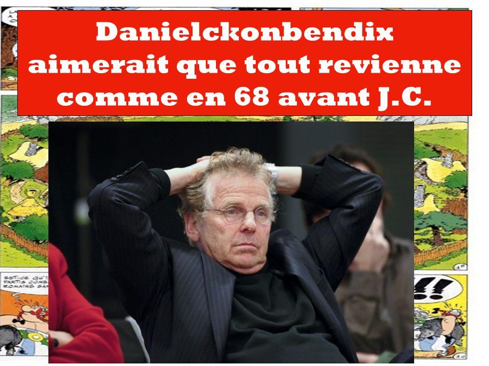 Danielckonbendix aimerait que tout revienne comme en 68 avant J.C.