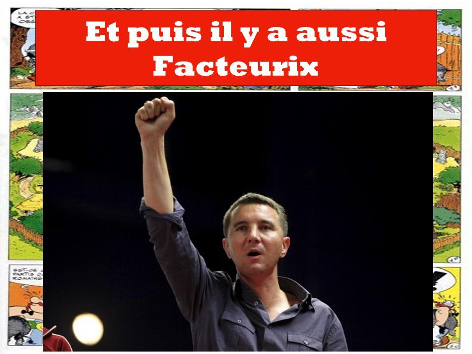 Et puis il y a aussi Facteurix