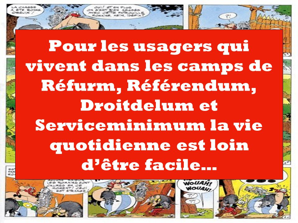 Pour les usagers qui vivent dans les camps de Réfurm, Référendum, Droitdelum et Serviceminimum la vie quotidienne est loin d'être facile…