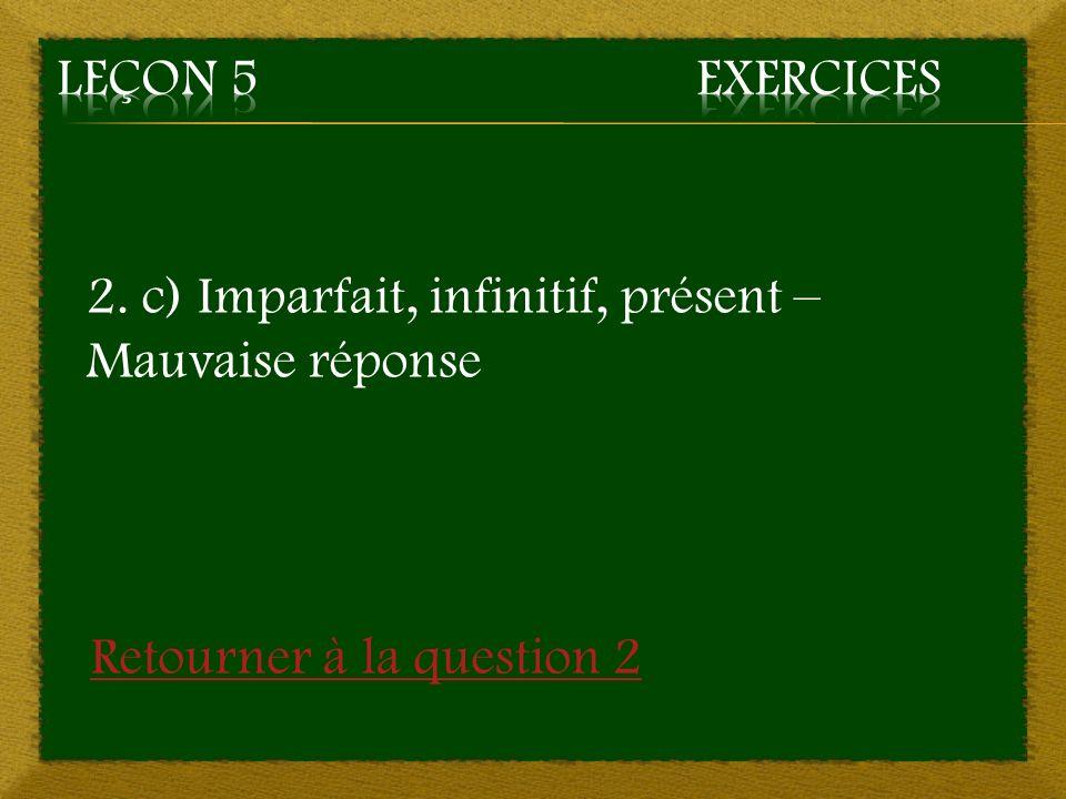 Leçon 5 Exercices 2. c) Imparfait, infinitif, présent – Mauvaise réponse.
