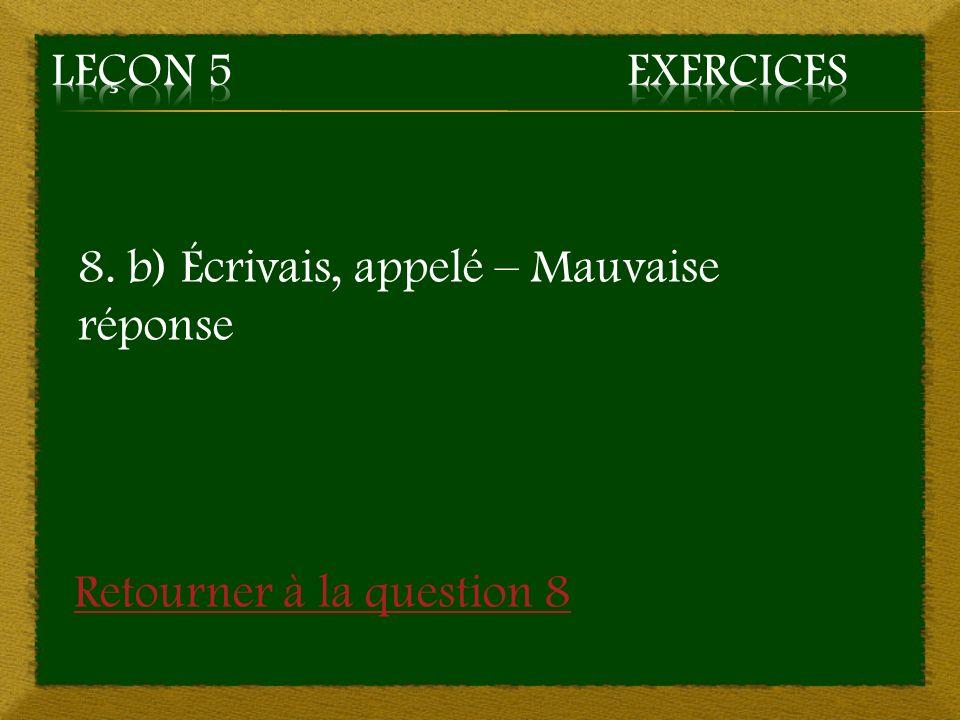 Leçon 5 Exercices 8. b) Écrivais, appelé – Mauvaise réponse Retourner à la question 8