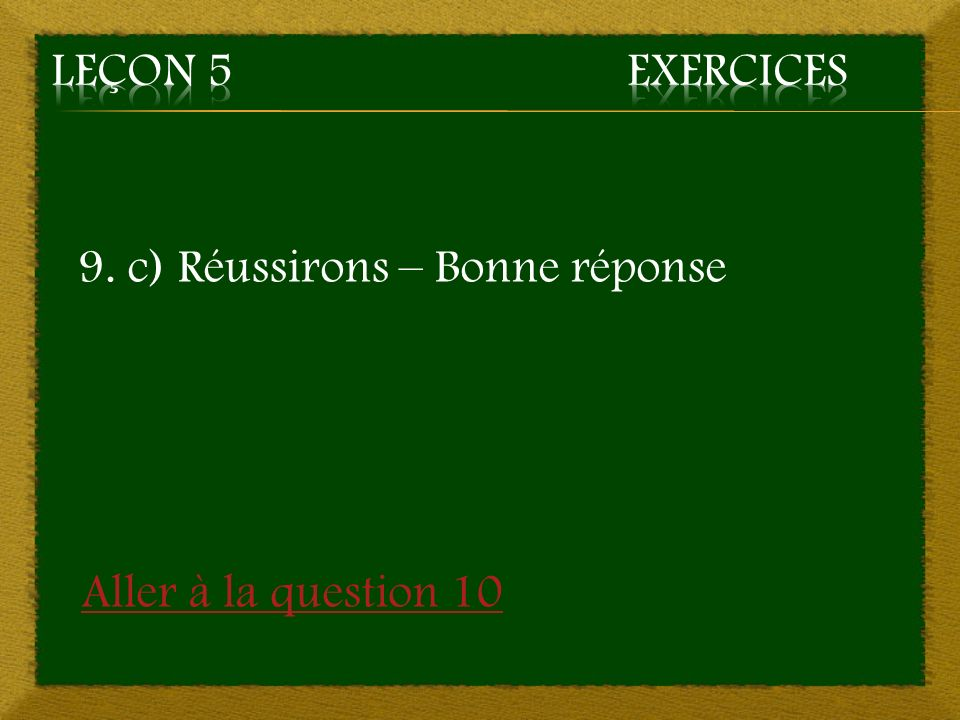 Leçon 5 Exercices 9. c) Réussirons – Bonne réponse Aller à la question 10