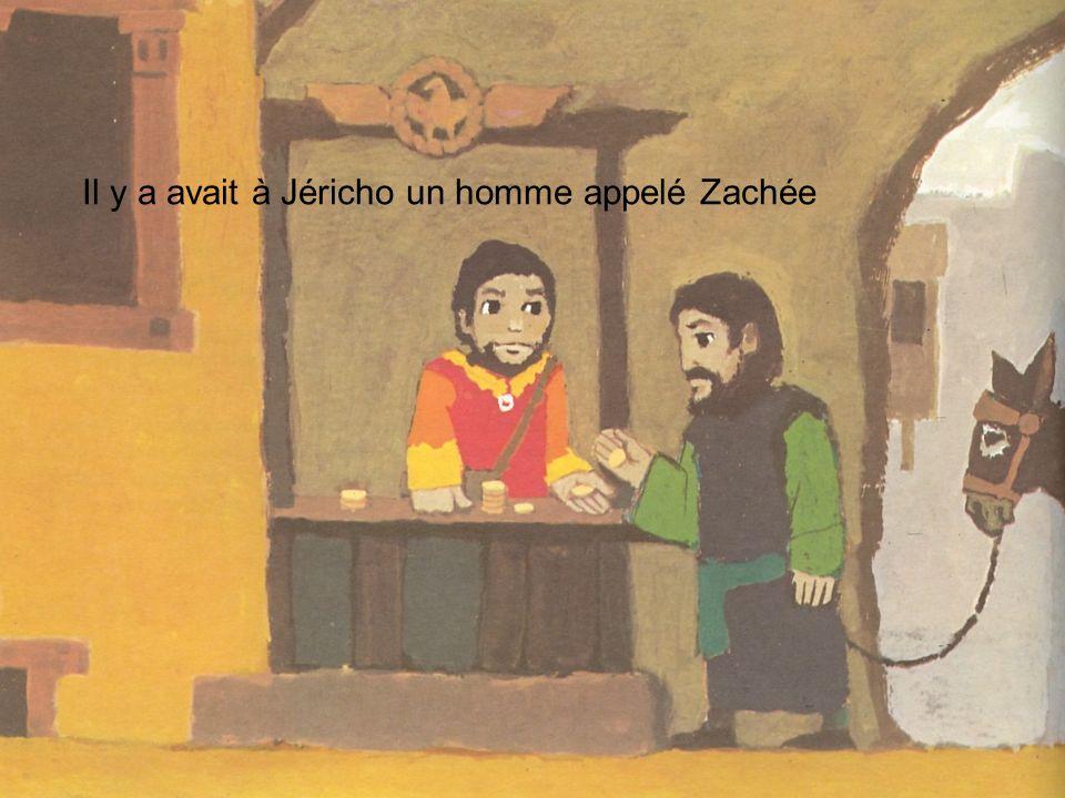 Il y a avait à Jéricho un homme appelé Zachée