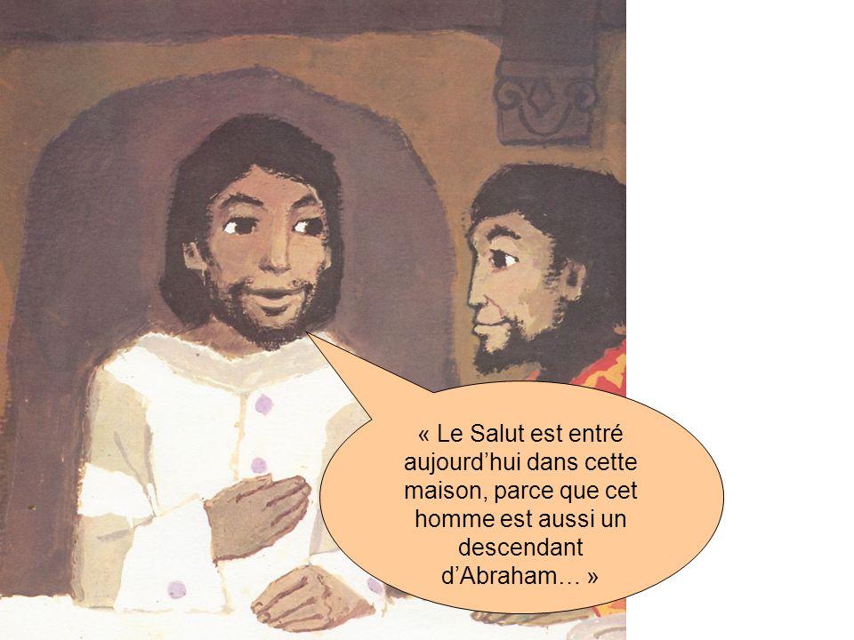 « Le Salut est entré aujourd'hui dans cette maison, parce que cet homme est aussi un descendant d'Abraham… »
