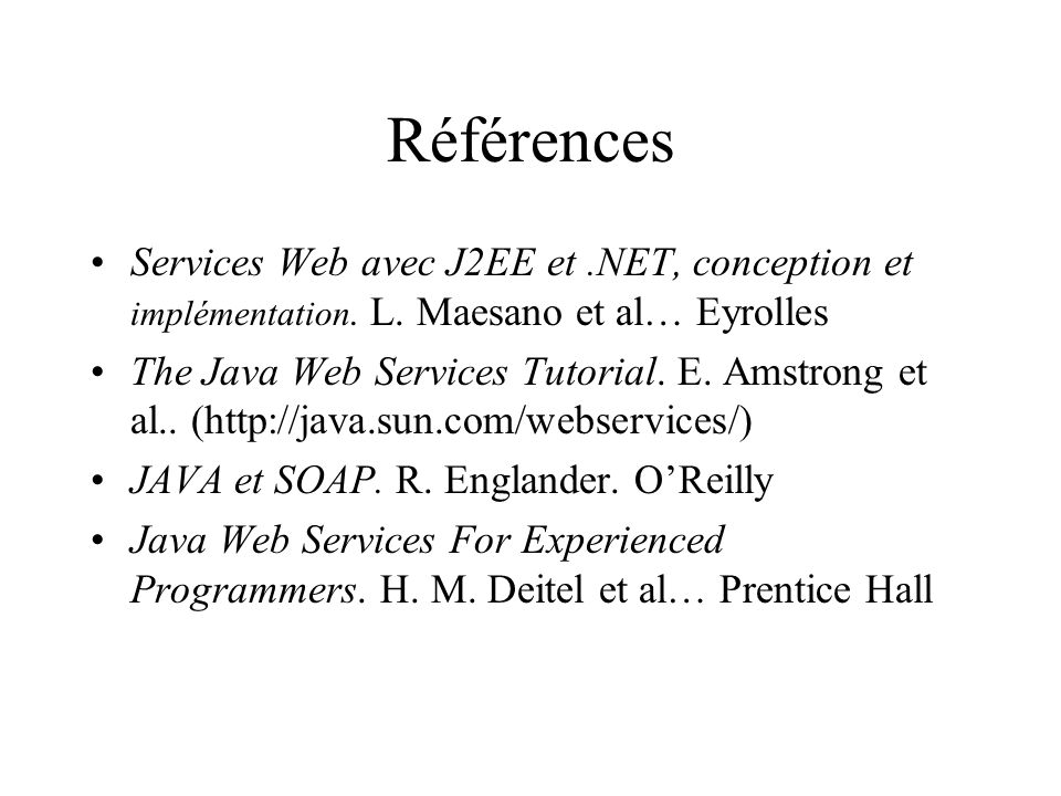 Références Services Web avec J2EE et .NET, conception et implémentation. L. Maesano et al… Eyrolles.