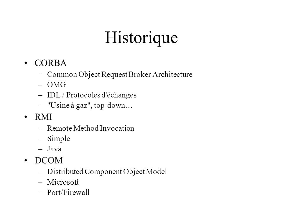Historique CORBA RMI DCOM Common Object Request Broker Architecture