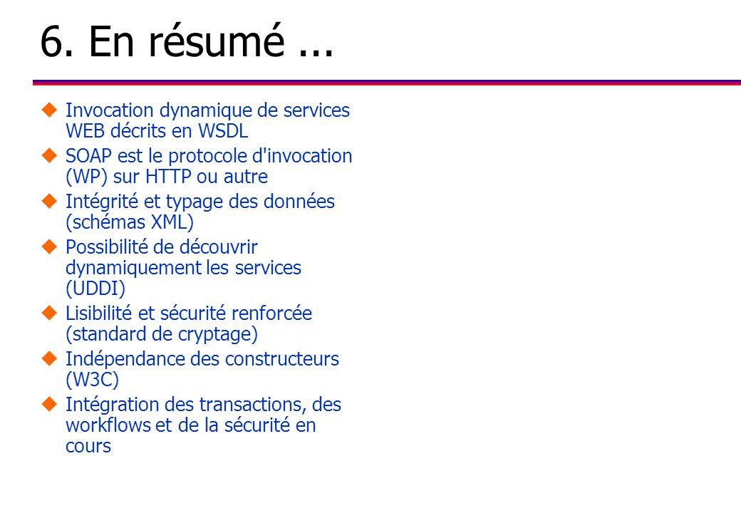 6. En résumé ... Invocation dynamique de services WEB décrits en WSDL