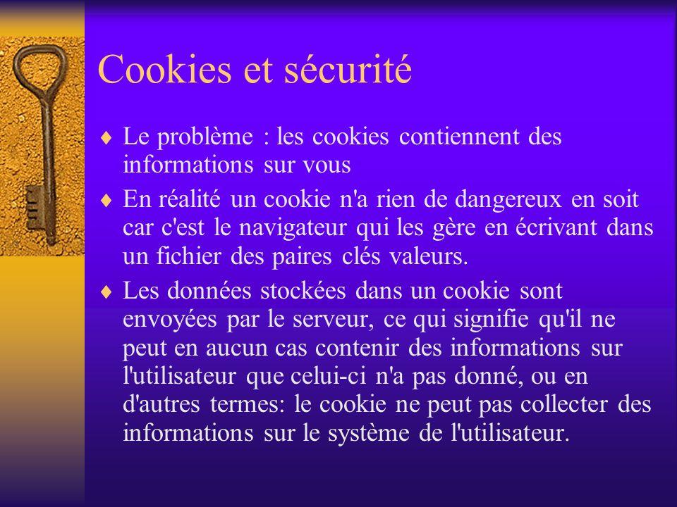 Cookies et sécurité Le problème : les cookies contiennent des informations sur vous.