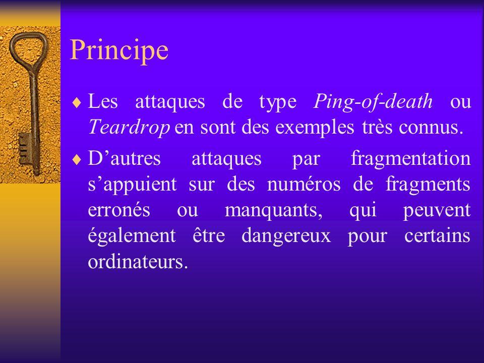 Principe Les attaques de type Ping-of-death ou Teardrop en sont des exemples très connus.