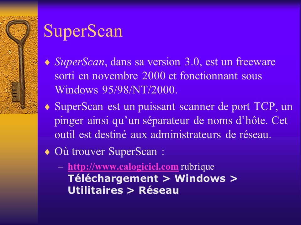 SuperScan SuperScan, dans sa version 3.0, est un freeware sorti en novembre 2000 et fonctionnant sous Windows 95/98/NT/2000.