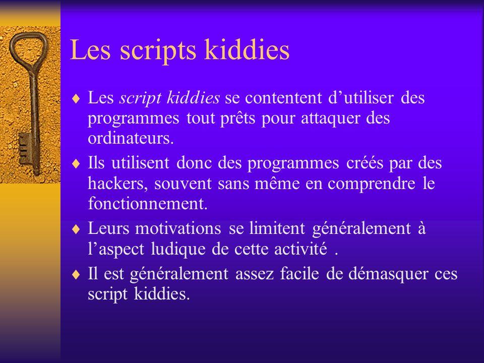 Les scripts kiddies Les script kiddies se contentent d'utiliser des programmes tout prêts pour attaquer des ordinateurs.