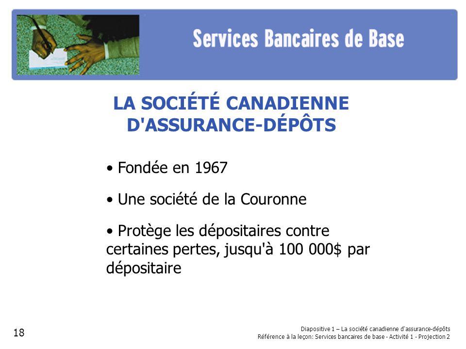 LA SOCIÉTÉ CANADIENNE D ASSURANCE-DÉPÔTS • Fondée en 1967