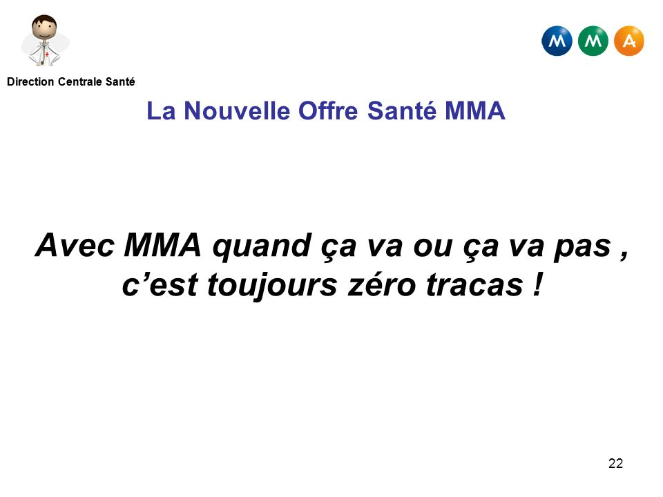 Avec MMA quand ça va ou ça va pas , c'est toujours zéro tracas !