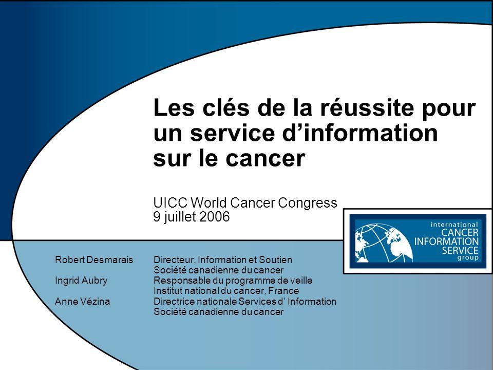 Les clés de la réussite pour un service d'information sur le cancer UICC World Cancer Congress 9 juillet 2006