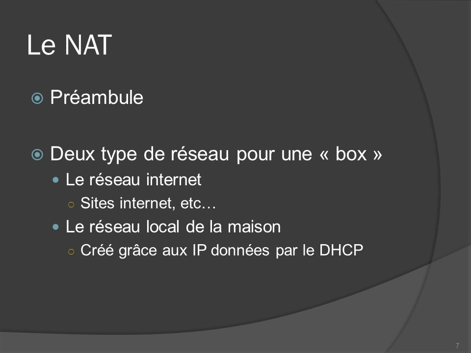 Le NAT Préambule Deux type de réseau pour une « box »