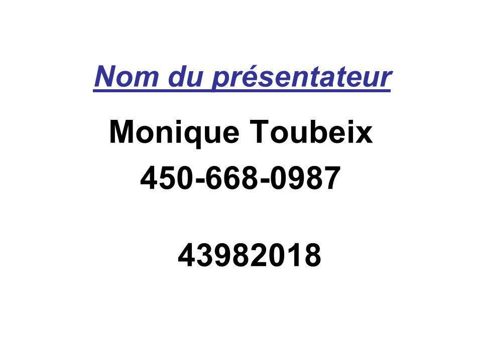 Nom du présentateur Monique Toubeix 450-668-0987 43982018